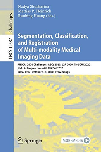 Compare Textbook Prices for Segmentation, Classification, and Registration of Multi-modality Medical Imaging Data: MICCAI 2020 Challenges, ABCs 2020, L2R 2020, TN-SCUI 2020, Held ... Lecture Notes in Computer Science, 12587 1st ed. 2021 Edition ISBN 9783030718268 by Shusharina, Nadya,Heinrich, Mattias P.,Huang, Ruobing