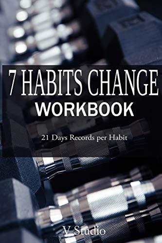 7 Habits Change Workbook: 21 Days Record per Habit (Habit Change Workbook) (Volume 10)
