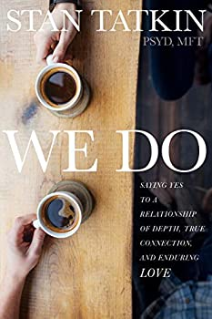 We Do  Saying Yes to a Relationship of Depth True Connection and Enduring Love