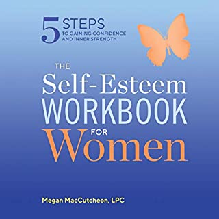The Self-Esteem Workbook for Women     5 Steps to Gaining Confidence and Inner Strength              Written by:                                                                                                                                 Megan MacCutcheon LPC                               Narrated by:                                                                                                                                 Madeleine Maby                      Length: 5 hrs and 20 mins     Not rated yet     Overall 0.0