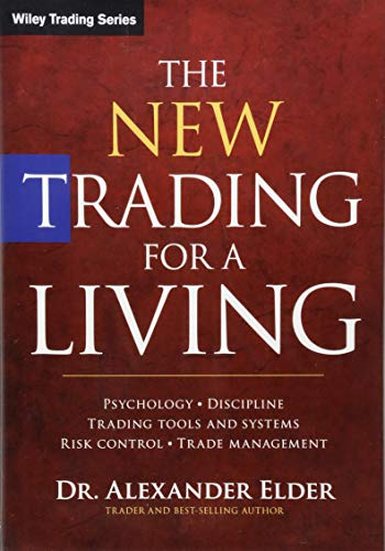 The New Trading for a Living: Psychology, Discipline, Trading Tools and Systems, Risk Control, Trade Management: Psychology, Trading Tactics, Risk Management, and Record-keeping