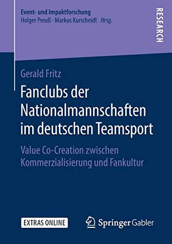 Fanclubs der Nationalmannschaften im deutschen Teamsport: Value Co-Creation zwischen Kommerzialisierung und Fankultur (Event- und Impaktforschung)