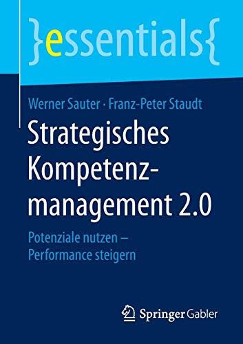 Strategisches Kompetenzmanagement 2.0: Potenziale nutzen – Performance steigern (essentials)