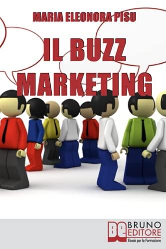 Il Buzz Marketing: Come Scatenare il Passaparola e Far Parlare di Sé e dei Propri Prodotti