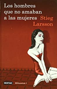 Los Hombres Que No Amaban a Las Mujeres: The Girl with the Dragon Tattoo: 01 ) par Stieg Larsson