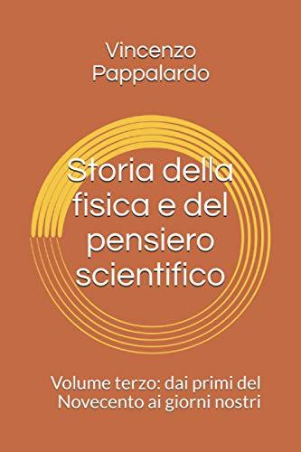 Storia della fisica e del pensiero scientifico: Volume terzo: dai primi del Novecento ai giorni nostri