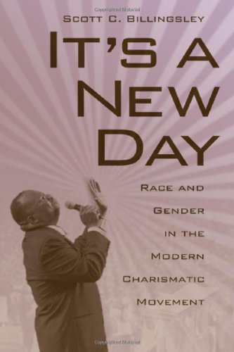 It's a New Day: Race and Gender in the Modern Charismatic Movement (Religion & American Culture)