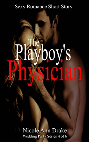 The Playboy's Physician: Sexy Romance Short Story (Wedding Party Series Book 4) (English Edition)