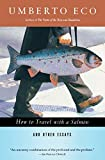 How to Travel with a Salmon & Other Essays (A Harvest Book)