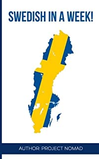 Swedish: Learn Swedish in a Week!: Swedish: Learn Swedish in a Week! Start Speaking Basic Swedish in Less Than 24 Hours