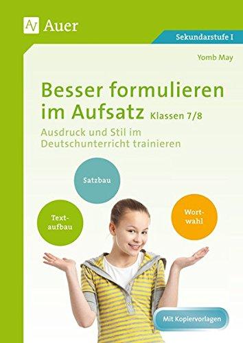 Besser formulieren im Aufsatz Klassen 7-8: Ausdruck und Stil im Deutschunterricht trainieren