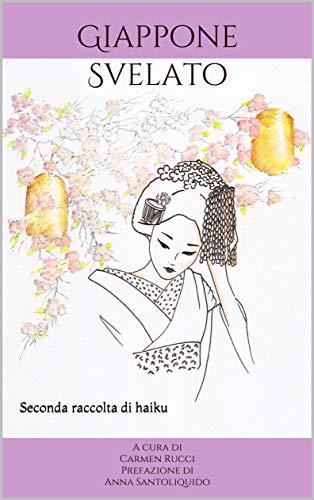 Giappone Svelato: Seconda raccolta di haiku (Italian Edition)