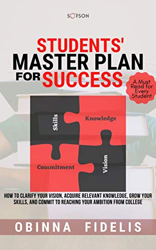 Students Master Plan for Success: How to clarify your vision, acquire relevant knowledge, grow your skills, and commit to reaching your ambition from college (English Edition)