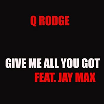 Give Me All You Got (feat. Jay Max)