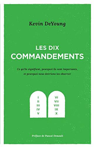 Les dix commandements: Ce qu'ils signifient, pourquoi ils sont importants et pourquoi nous devrions les observer