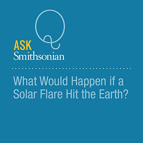 What Would Happen if a Solar Flare Hit the Earth? audiobook cover art