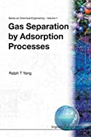 Gas Separation by Adsorption Processes (Series on Chemical Engineering, Vol. 1)