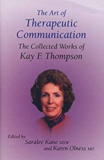 Art of Therapeutic Communication: The Collected Works of Kay Thompson (with CD): The Collected Works of Kay F Thompson