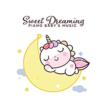Sweet Dreaming Piano Baby's Music: 15 Best Tracks in 2019 for Baby's Blissful Sleep All Night Long, Cure Insomnia, Relax & Calm Down
