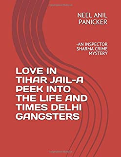 LOVE IN TIHAR JAIL-  A PEEK INTO THE LIFE AND TIMES DELHI GANGSTERS: -AN INSPECTOR SHARMA CRIME MYSTERY