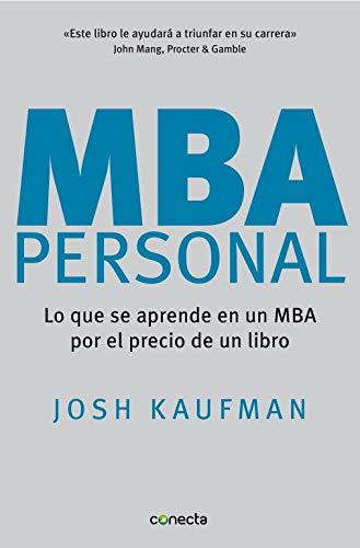 MBA Personal: Lo que se aprende en un MBA por el precio de un libro (Conecta)