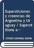 Supersticiones y creencias de Argentina y Uruguay / Superstitions and beliefs of Argentina and Uruguay