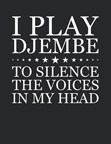 I Play Djembe To Silence The Voices In My Head Notebook -...