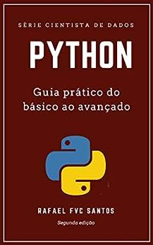 Python: Guia prático do básico ao avançado (Cientista de dados Livro 2) por [Rafael F. V. C. Santos]