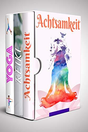 Achtsamkeit | Reiki | Yoga: 3 Praktiken für Selbstheilung und Balance (3in1 Bücher)