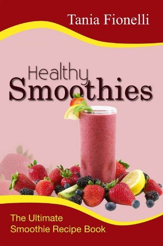 Healthy Smoothies: Discover Healthy Smoothie Recipes and Learn How to Make the Best Smoothies like a Pro (English Edition)