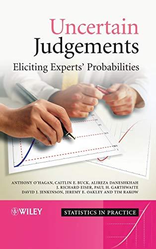 Uncertain Judgements: Eliciting Experts' Probabilities (Statistics in Practice)