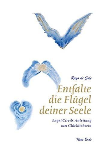Entfalte die Flügel deiner Seele: Engel Circils Anleitung zum Glücklichsein