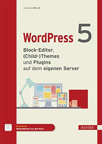 WordPress 5: Block-Editor, (Child-)Themes und Plugins auf dem eigenen Server