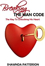 Breaking The Man Code: The Key To Unlocking His Heart