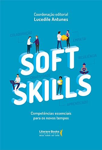 Soft skills: competências essenciais para os novos tempos (Portuguese Edition)