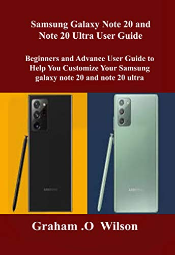 Samsung Galaxy Note 20 and Note 20 Ultra User Guide: Beginners and Advance User Guide to Help You Customize Your Samsung galaxy note 20 and note 20 ultra