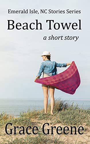Beach Towel: A Short Story ~ Emerald Isle, NC Stories Series (The Emerald Isle, NC Stories Series Book 2)