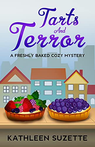 Tarts and Terror: A Freshly Baked Cozy Mystery by [Kathleen Suzette]