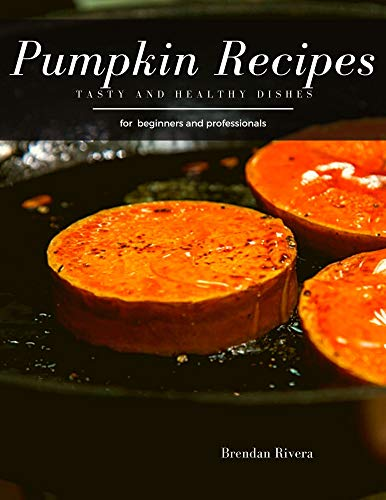 Pumpkin Recipes: Tasty and Healthy dishes