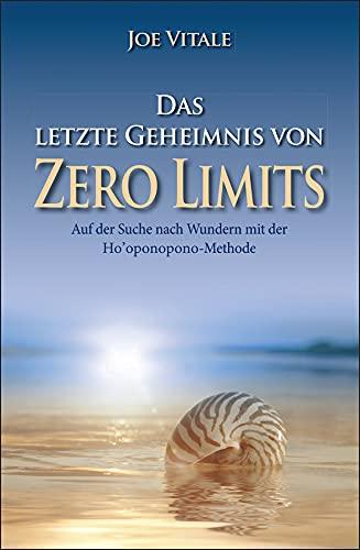 Das letzte Geheimnis von 'Zero Limits': Auf der Suche nach Wundern mit der Ho'oponopono-Methode (German Edition)
