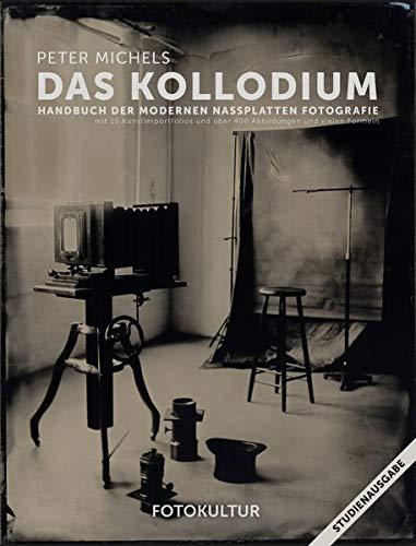 Das Kollodium: Handbuch der modernen Nassplattenfotografie - Studienausgabe