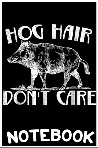 Notebook: Funny Don't Care Hog Hair Animal Hunting Wild Life Boar Pig notebook 6x9 inch by Jane Erica