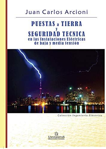 Puestas a Tierra y Seguridad Técnica en las Instalaciones Eléctricas de Baja y Media Tensión: Colección ingeniería eléctrica
