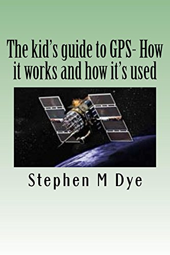 The kid's guide to GPS- How it works and how it's used. (English Edition)