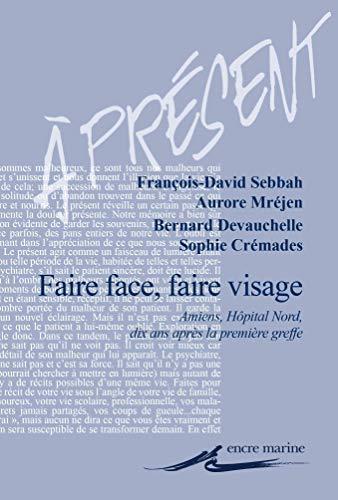 Faire face, faire visage: Amiens, Hôpital Nord, dix ans après la première greffe