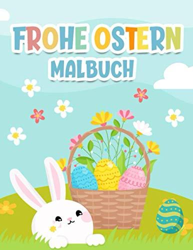 Frohe Ostern Malbuch: Mehr als 40 fröhliche Ausmalbilder warten darauf, farbenfroh verziert zu werden - Für Mädchen und Jungen ab 3 Jahren