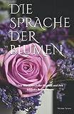 Die Sprache der Blumen: Das Wörterbuch der Blumen und ihre schönen Bedeutungen (farbpapierausgabe)