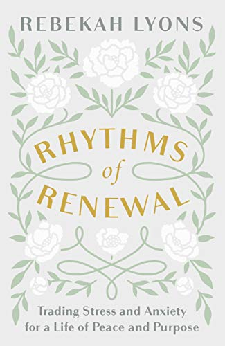 Rhythms of Renewal: Trading Stress and Anxiety for a Life of Peace and Purpose by [Rebekah Lyons]