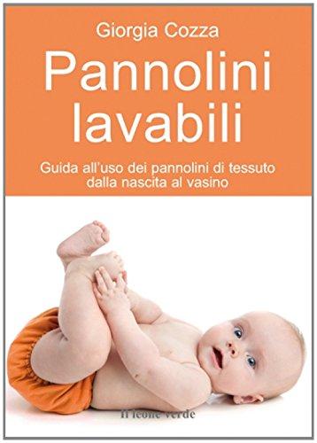 Pannolini lavabili. Guida all'uso dei pannolini di tessuto dalla nascita al vasino