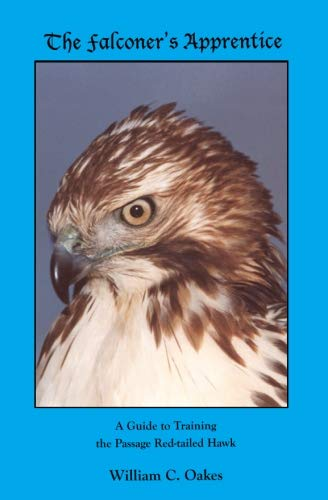 The Falconer's Apprentice: A Falconer's Guide to Training the Passage Red-tailed Hawk. (The Falconer's Apprentice Series